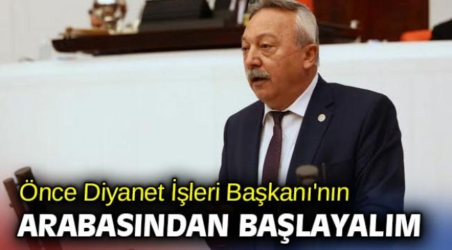 CHP'li Bayır 'Önce Diyanet İşleri Başkanı'nın arabasından başlayalım'