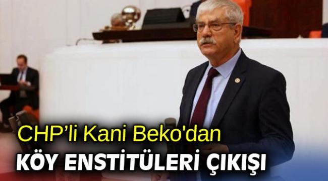 CHP'li Kani Beko'dan Köy Enstitüleri çıkışı