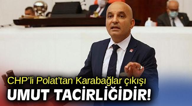 CHP'li Polat'tan Karabağlar çıkışı: Umut tacirliğidir!