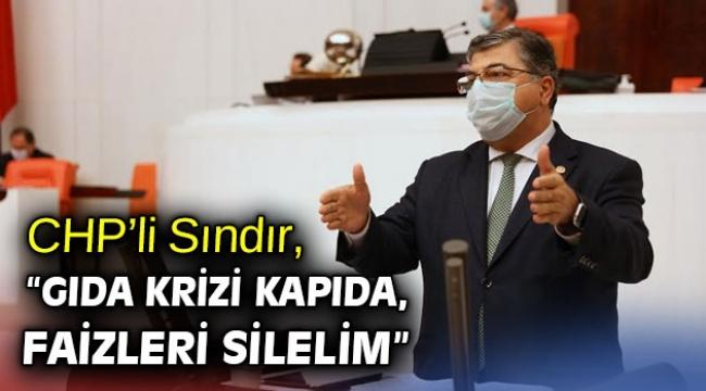 """CHP'li Sındır, """"Gıda Krizi Kapıda, Faizleri Silelim"""""""