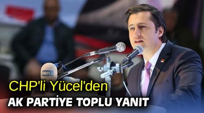 CHP'li Yücel'den AK Partiye toplu yanıt