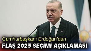 Cumhurbaşkanı Erdoğan'dan flaş 2023 seçimi açıklaması