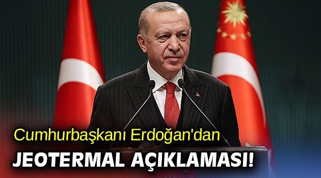 Cumhurbaşkanı Erdoğan'dan jeotermal açıklaması!