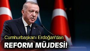 Cumhurbaşkanı Erdoğan'dan reform müjdesi!