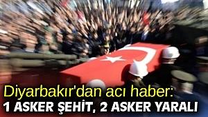 Diyarbakır'da 1 asker şehit, 2 asker yaralı