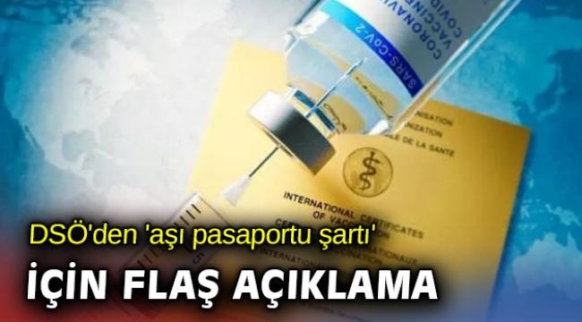DSÖ'den 'aşı pasaportu şartı' için kritik açıklama