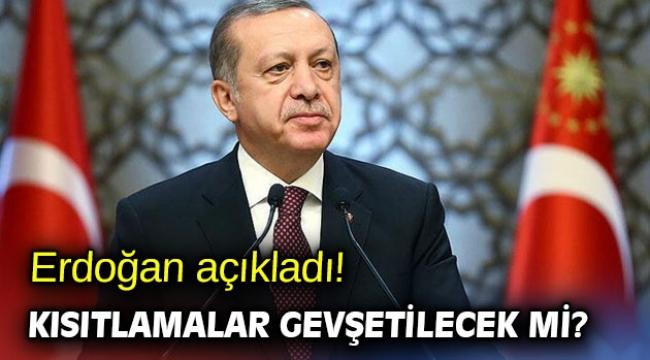 Erdoğan açıkladı! Kısıtlamalar gevşetilecek mi?