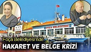 Foça Belediyesi'nde hakaret ve belge krizi