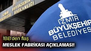 İBB'den flaş Meslek Fabrikası açıklaması!