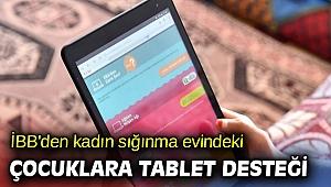 İBB'den kadın sığınma evindeki çocuklara tablet desteği