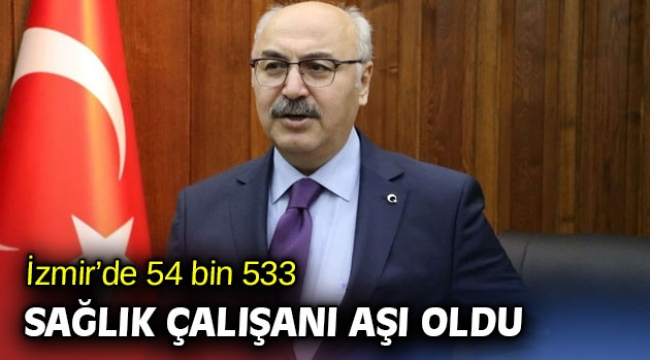 İzmir'de 54 bin 533 sağlık çalışanına Kovid-19 aşısı uygulandı