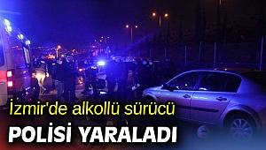 İzmir'de alkollü sürücü polisi yaraladı