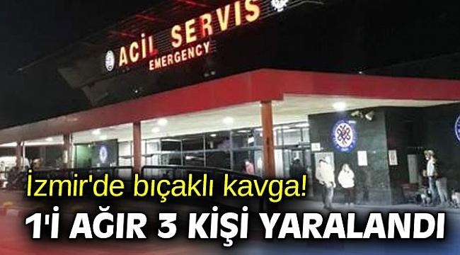 İzmir'de bıçaklı kavga! 1'i ağır 3 kişi yaralandı