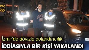 İzmir'de dövizle dolandırıcılık iddiasıyla bir kişi yakalandı