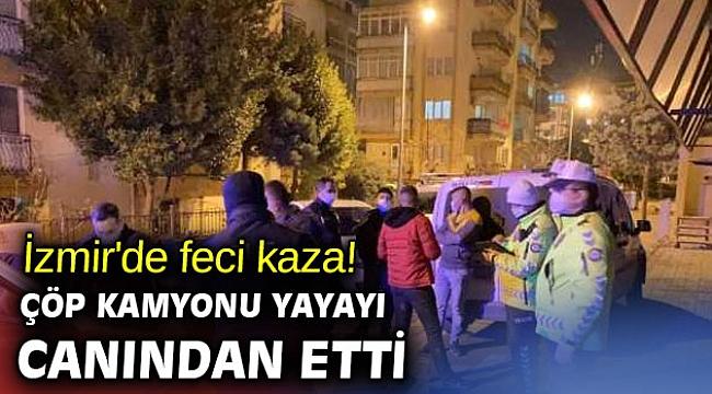 İzmir'de feci kaza! Çöp kamyonu yayayı canından etti