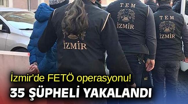 İzmir'de FETÖ operasyonu! 35 şüpheli yakalandı