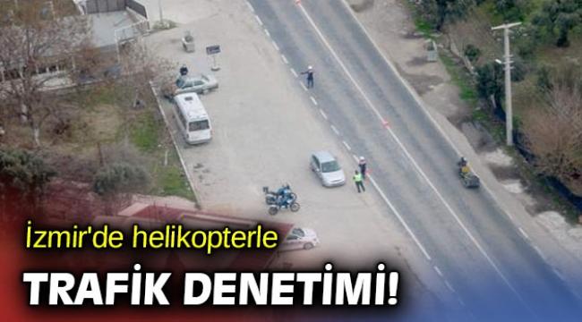 İzmir'de helikopterle trafik denetimi!
