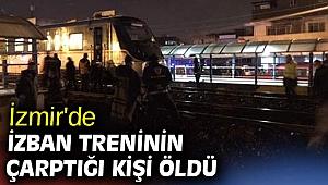 İzmir'de İZBAN treninin çarptığı kişi öldü