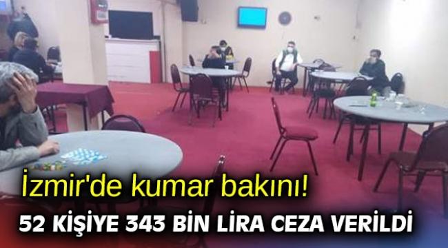 İzmir'de kumar bakını! 52 kişiye 343 bin lira ceza verildi