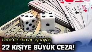 İzmir'de kumar oynayan 22 kişiye büyük ceza!