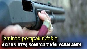 İzmir'de pompalı tüfekle açılan ateş sonucu 7 kişi yaralandı
