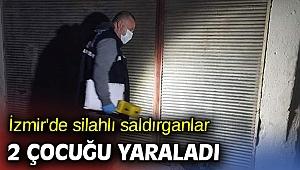 İzmir'de silahlı saldırganlar 2 çocuğu yaraladı