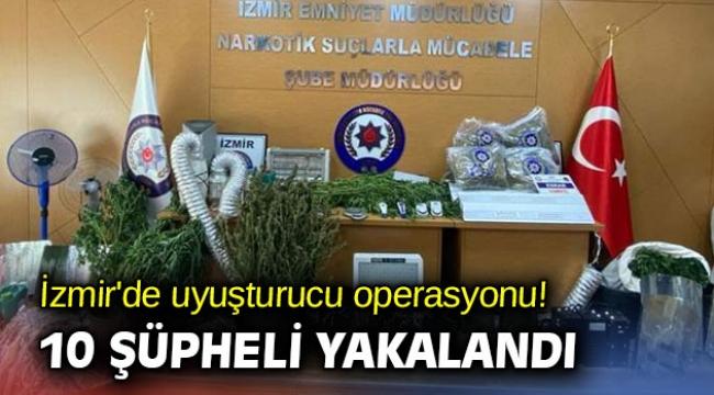 İzmir'de uyuşturucu operasyonu! 10 şüpheli yakalandı