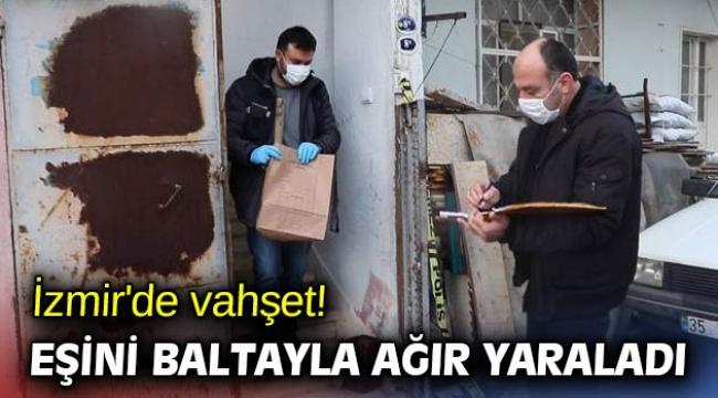 İzmir'de vahşet! Eşini baltayla ağır yaraladı