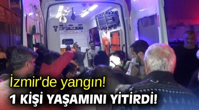 İzmir'de yangın! 1 kişi yaşamını yitirdi!