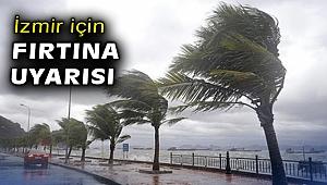 İzmir için fırtına uyarısı!