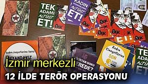 İzmir merkezli 12 ilde terör operasyonu