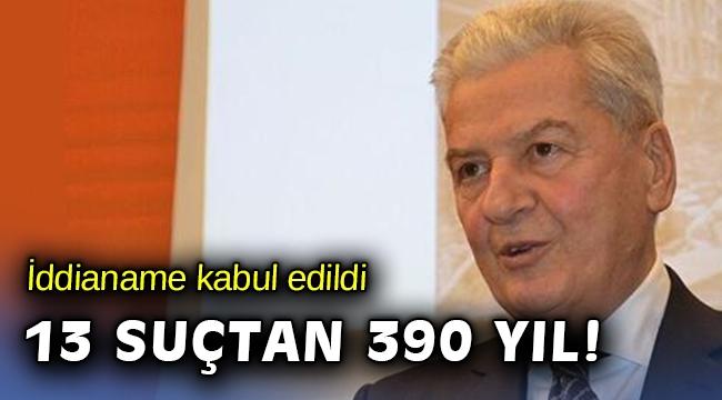 İzmir Ticaret Odası önceki dönem Başkanı Ekrem Demirtaş' 390 yıl hapis istendi