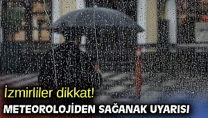 İzmirliler dikkat! Meteorolojiden sağanak uyarısı