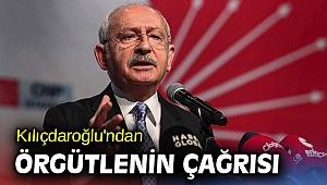 Kılıçdaroğlu'ndan örgütlenin çağrısı