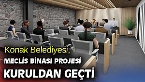 Konak Belediyesi, Meclis binası projesi kuruldan geçti