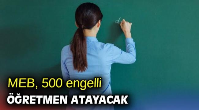 ME açıkladı! 500 engelli öğretmen atayacak