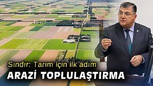 Milletvekili Sındır: Tarımda tek çözüm arazi toplulaştırması