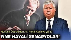 Mustafa Özuslu'dan AK Partili Kaya'ya yanıt! Yine hayali senaryolar!