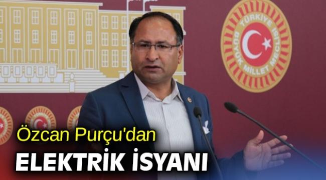 Özcan Purçu'dan elektrik isyanı