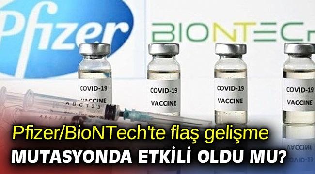 Pfizer/BioNTech'te flaş gelişme! Mutasyonda etkili oldu mu?