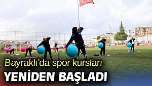 Spor kursları Bayraklı'da yeniden başladı