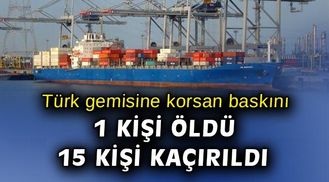 Türk gemisine korsan baskını... 1 mürettebat öldürüldü!
