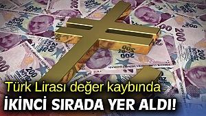 Türk Lirası değer kaybında ikinci sırada yer aldı!