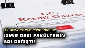 11 üniversiteye rektör atandı: İzmir'deki fakültenin adı değişti!
