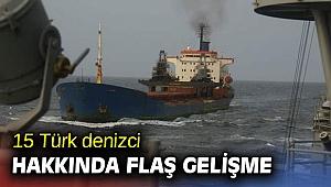15 Türk denizci hakkında flaş gelişme