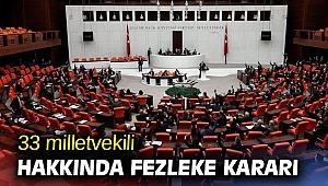 33 milletvekili hakkında fezleke kararı