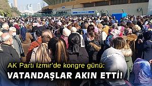 AK Parti İzmir'de kongre günü: Vatandaşlar kongreye akın etti!