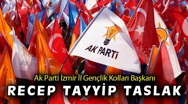 Ak Parti İzmir İl Gençlik Kolları Başkanı Recep Tayyip Taslak oldu