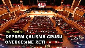 AK Parti'nin deprem çalışma grubu önergesine ret!