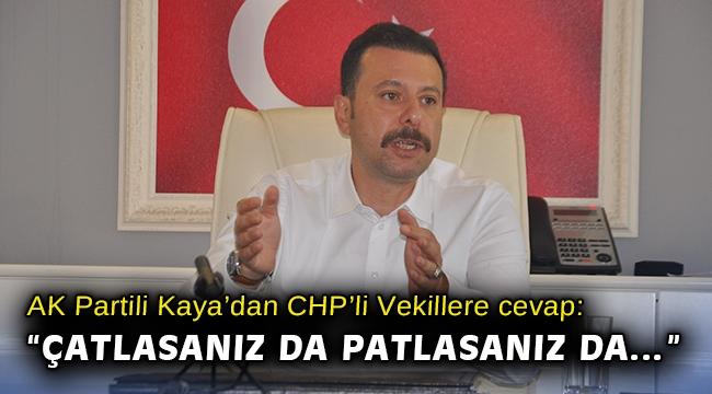 """AK Partili Kaya'dan CHP'li Vekillere cevap: """"Çatlasanız da patlasanız da…"""""""